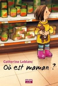 Catherine Leblanc - Où est maman ?.