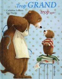 Catherine Leblanc et Eve Tharlet - Trop grand, trop petit !.