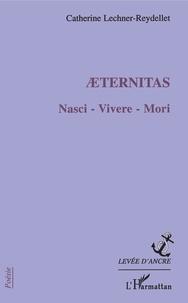 Catherine Lechner-Reydellet - Aeternitas - Nasci - Vivere - Mori.