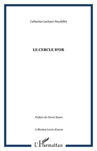 Catherine Lechner-Reydellet - Le cercle d'or.