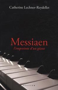 Catherine Lechner-Reydellet - Messiaen - L'empreinte d'un géant.