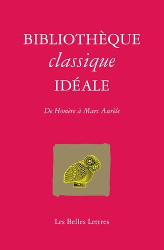 Bibliothèque classique idéale. De Homère à Marc Aurèle