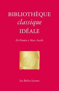 Catherine Lecomte Lapp - Bibliothèque classique idéale - De Homère à Marc Aurèle.