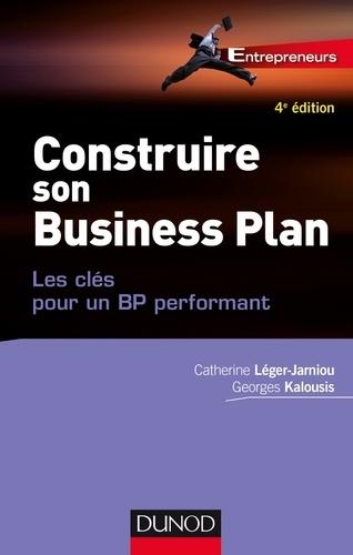 Construire son Business Plan - 4e éd.. Les clés pour un BP performant
