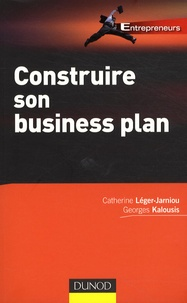 Catherine Léger-Jarniou et Georges Kalousis - Construire son Business Plan.