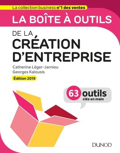 Catherine Léger-Jarniou et Georges Kalousis - La boîte à outils de la Création d'entreprise - Edition 2019 - 63 outils clés en main.