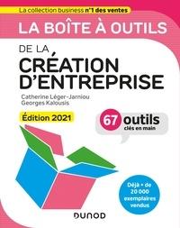 Catherine Léger-Jarniou et Georges Kalousis - La boîte à outils de la Création d'entreprise - Edition 2021 - 67 outils clés en main.