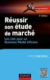Catherine Léger-Jarniou - Réussir son étude de marché - 5e éd. - Les clés pour un Business Model efficace.