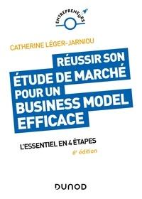Catherine Léger-Jarniou - Réussir son étude de marché pour un Business Model efficace - 6e éd. - L'essentiel en 4 étapes.