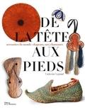 Catherine Legrand - De la tête aux pieds - Accessoires du monde : chapeaux, sacs, chaussures.