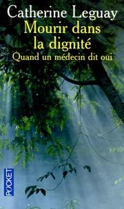 Catherine Leguay - Mourir dans la dignité - Quand un médecin dit oui.