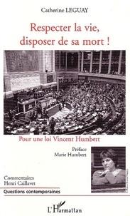 Catherine Leguay - Respecter la vie, disposer de sa mort ! - Pour une loi Vincent Humbert.