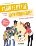 Catherine Lejealle - J'arrête d'être hyperconnecté ! - 21 jours pour réussir sa détox digitale.