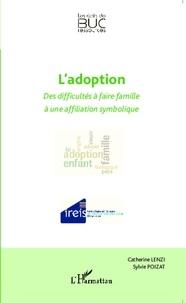 Catherine Lenzi et Sylvie Poizat - L'adoption - Des difficultés à faire famille à une affiliation symbolique.