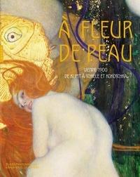Catherine Lepdor et Camille Lévêque-Claudet - A fleur de peau - Vienne 1900 de Klimt à Schiele et Kokoschka.
