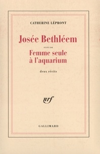 Catherine Lépront - Josée Bethléem. suivi de Femme seule à l'aquarium - Deux récits.