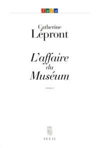 Catherine Lépront - L'affaire du muséum.