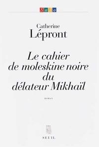 Catherine Lépront - Le cahier de moleskine noire du délateur Mikhaïl.