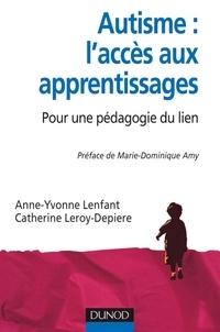 Catherine Leroy et Anne-Yvonne Lenfant - Autisme : l'accès aux apprentissages - Pour une pédagogie du lien.