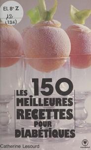 Catherine Lesourd et Jean-Claude Salemi - Les 150 meilleures recettes pour diabétiques.