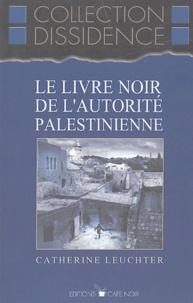 Catherine Leuchter - Le livre noir de l'autorité palestinienne.