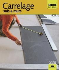 Carrelage, sols et murs - Guide pas à pas.pdf