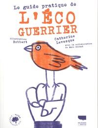 Catherine Levesque et Marc Giraud - Guide pratique de l'écoguerrier.