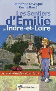 Catherine Levesque et Cécile Barré - Les sentiers d'Emilie en Indre-et-Loire - 25 promenades pour tous.