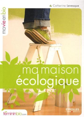 Catherine Levesque - Ma maison écologique.