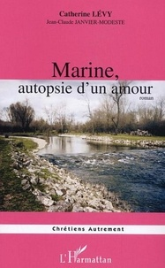 Catherine Lévy - Marine, autopsie d'un amour.