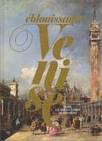 Catherine Loisel - Eblouissante Venise - Venise, les arts et l'Europe au XVIIIe siècle.