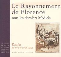 Catherine Loisel et Cristiana Garofalo - Le Rayonnement de Florence sous les derniers Médicis - Dessins des XVIIe et XVIIIe siècles.
