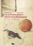 Catherine Loisel et Pascal Torres - Les premiers ateliers italiens de la Renaissance - De Finiguerra à Botticelli.