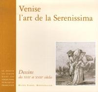 Catherine Loisel et Catherine Monbeig Goguel - Venise, l'art de la Serenissima - Dessins des XVIIe et XVIIIe siècles.