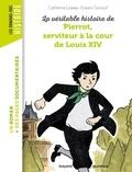 Catherine Loizeau et Erwann Surcouf - La véritable histoire de Pierrot, serviteur à la cour de Louis XIV.