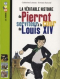 Catherine Loizeau et Erwann Surcouf - Véritable histoire de Pierrot, serviteur à la cour de Louis XIV.