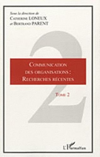 Catherine Loneux et Bertrand Parent - Communication des organisations : recherches récentes - Tome 2.