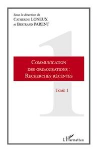 Catherine Loneux et Bertrand Parent - Communication des organisations : recherches récentes - Tome 1.