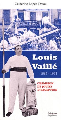 Catherine Lopez-Dréau - Louis Vaillé - Un champion de joutes d'exception (1883-1932).