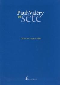 Catherine Lopez-Dréau - Paul Valery et Sète.