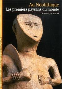 Catherine Louboutin - Au Néolithique - Les premiers paysans du monde.