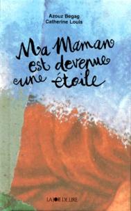 Catherine Louis et Azouz Begag - Ma maman est devenue une étoile.