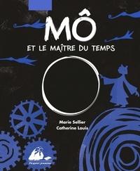 Catherine Louis et Marie Sellier - Mô et le maître du temps.