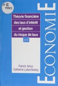 Catherine Lubochinsky et Patrick Artus - Théorie financière des taux d'intérêt et gestion du risque de taux.