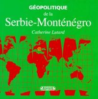 Catherine Lutard - Géopolitique de la Serbie-Monténégro.