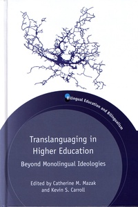 Catherine M. Mazak et Kevin S. Carroll - Translanguaging in Higher Education - Beyond Monolingual Ideologies.