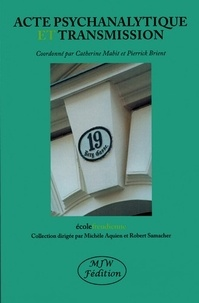 Catherine Mabit et Pierrick Brient - Acte psychanalytique et transmission.