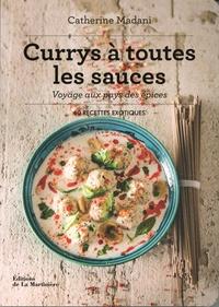 Catherine Madani - Currys à toutes les sauces. Voyage aux pays des épices - 60 recettes exotiques.
