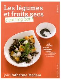 Catherine Madani - Les légumes et fruits secs, c'est trop bon !.