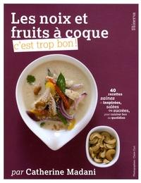 Catherine Madani - Les noix et fruits à coque, c'est trop bon !.
